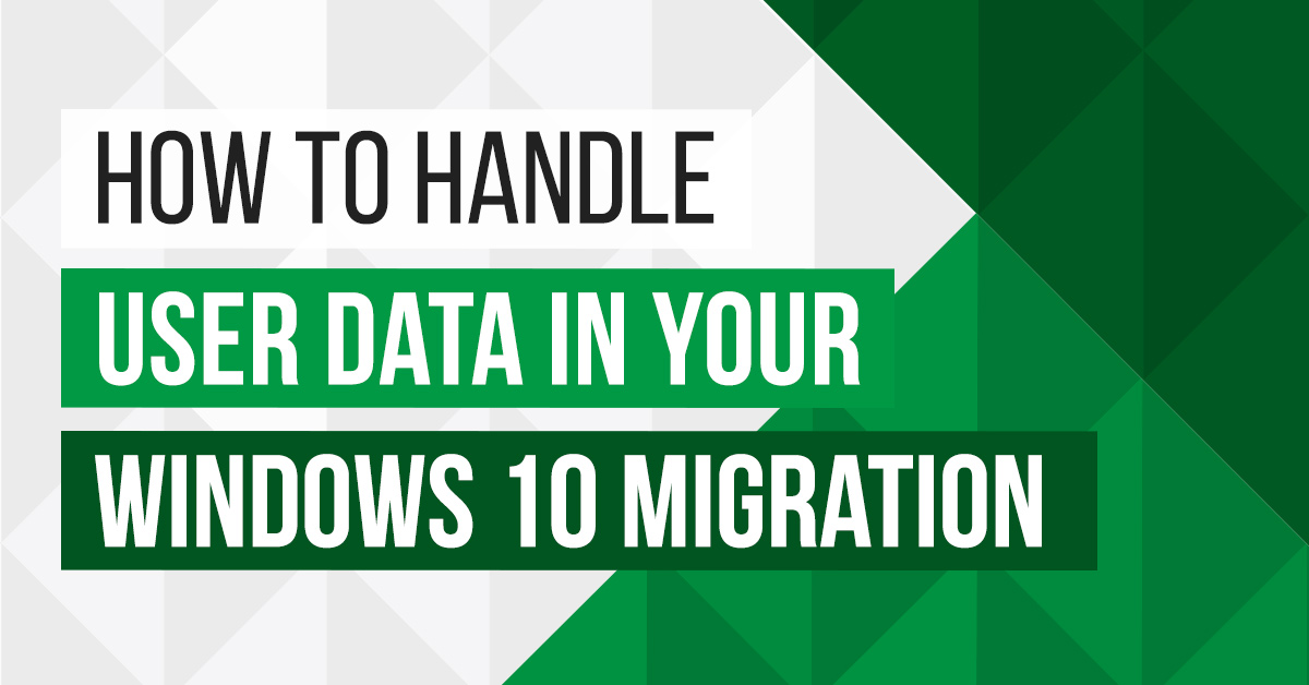 how to handle user data in your windows 10 migration