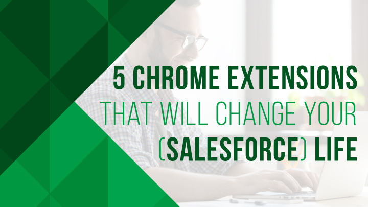 5 chrome extensions that will change your salesforce life