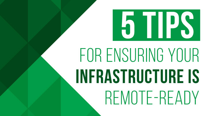 5 tips for ensuring your infrastructure is remote ready
