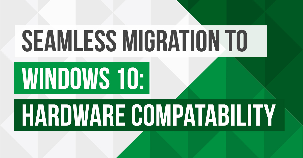 seamless migration windows 10 hardware compatibility