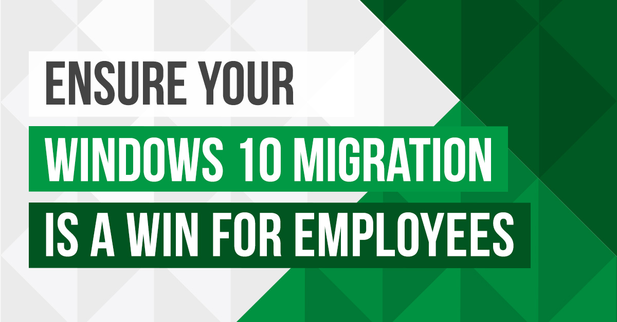 ensure windows 10 migration is a win for employees
