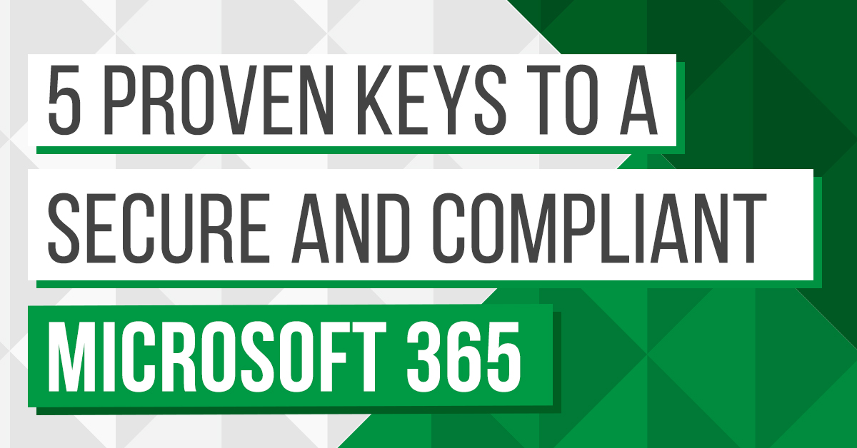 5 Proven Keys to a Secure and Compliant Microsoft 365